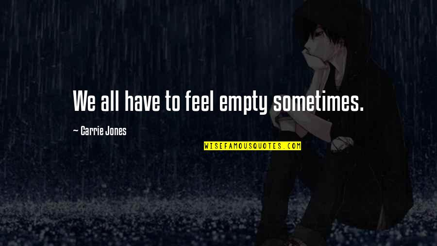 Jerks Pinterest Quotes By Carrie Jones: We all have to feel empty sometimes.