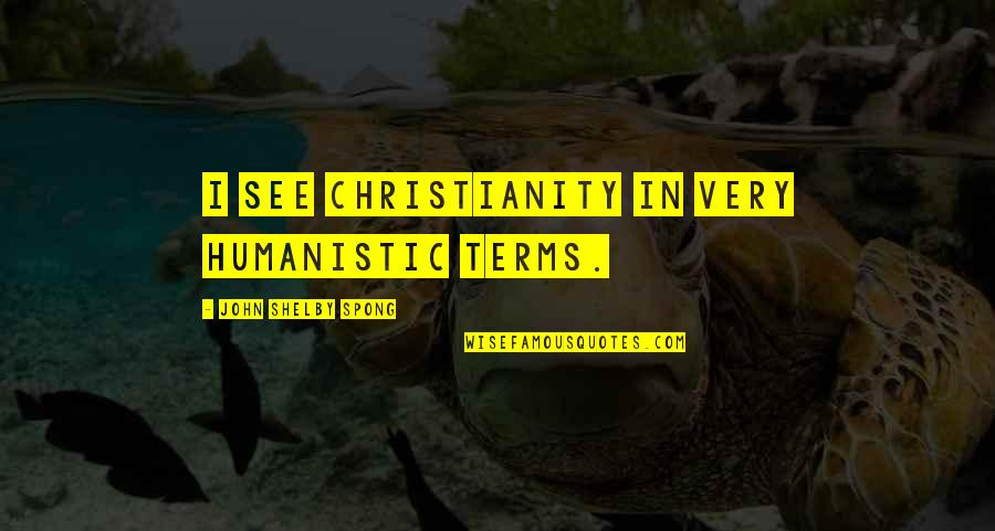 Jerks Pinterest Quotes By John Shelby Spong: I see Christianity in very humanistic terms.