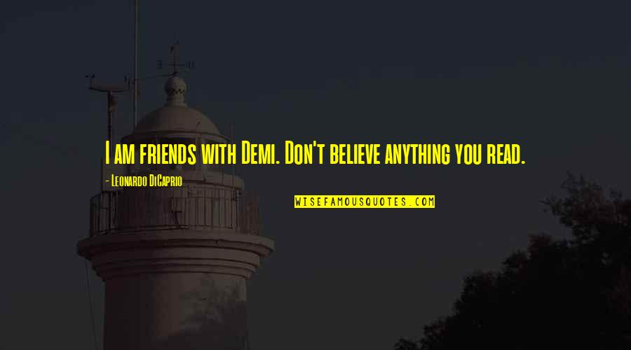 Jerks Pinterest Quotes By Leonardo DiCaprio: I am friends with Demi. Don't believe anything
