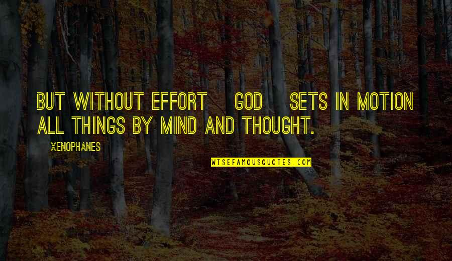 Jerks Pinterest Quotes By Xenophanes: But without effort [God] sets in motion all