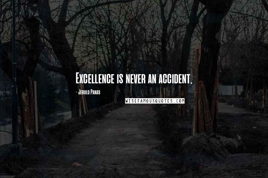Jerold Panas quotes: Excellence is never an accident.