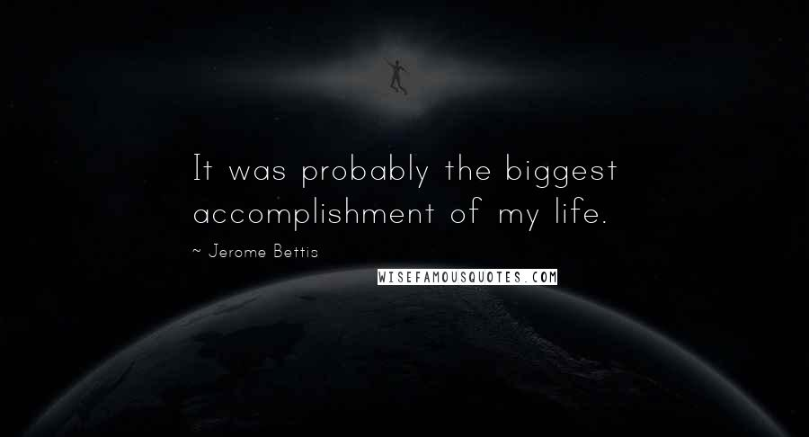 Jerome Bettis quotes: It was probably the biggest accomplishment of my life.