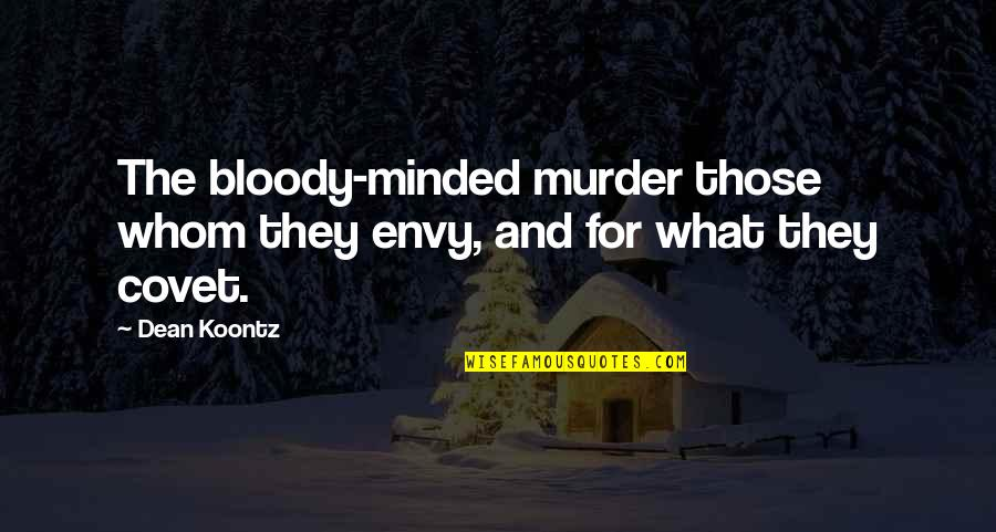 Jerome Facher Quotes By Dean Koontz: The bloody-minded murder those whom they envy, and
