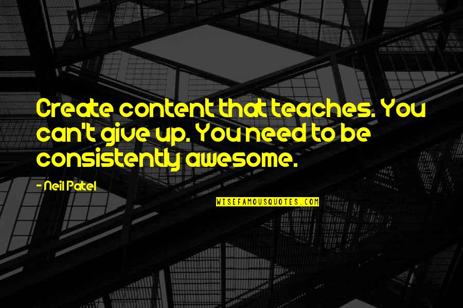 Jerome Facher Quotes By Neil Patel: Create content that teaches. You can't give up.