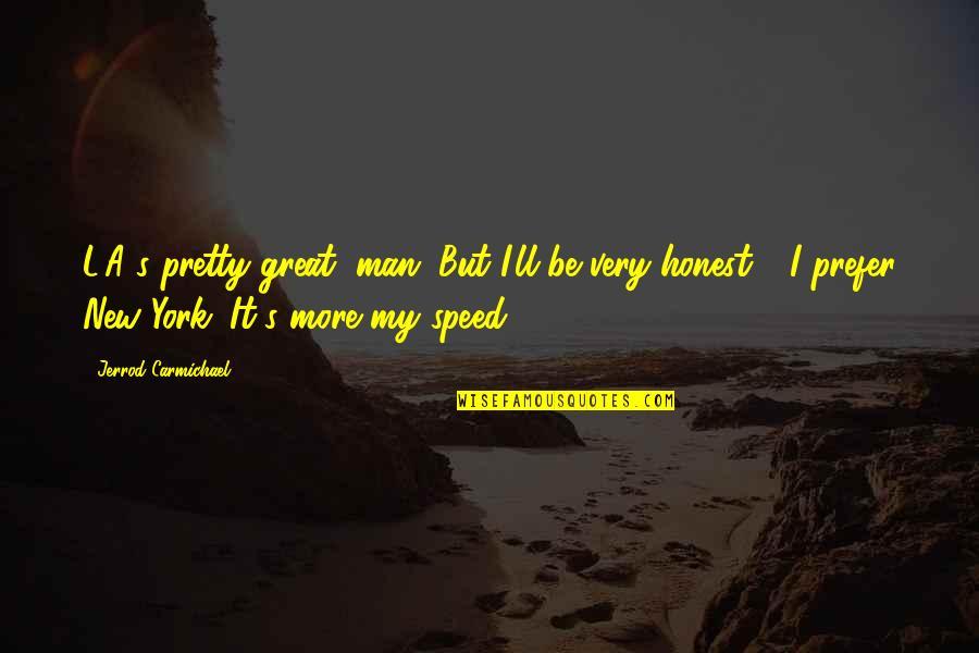 Jerrod Carmichael Quotes By Jerrod Carmichael: L.A.'s pretty great, man. But I'll be very