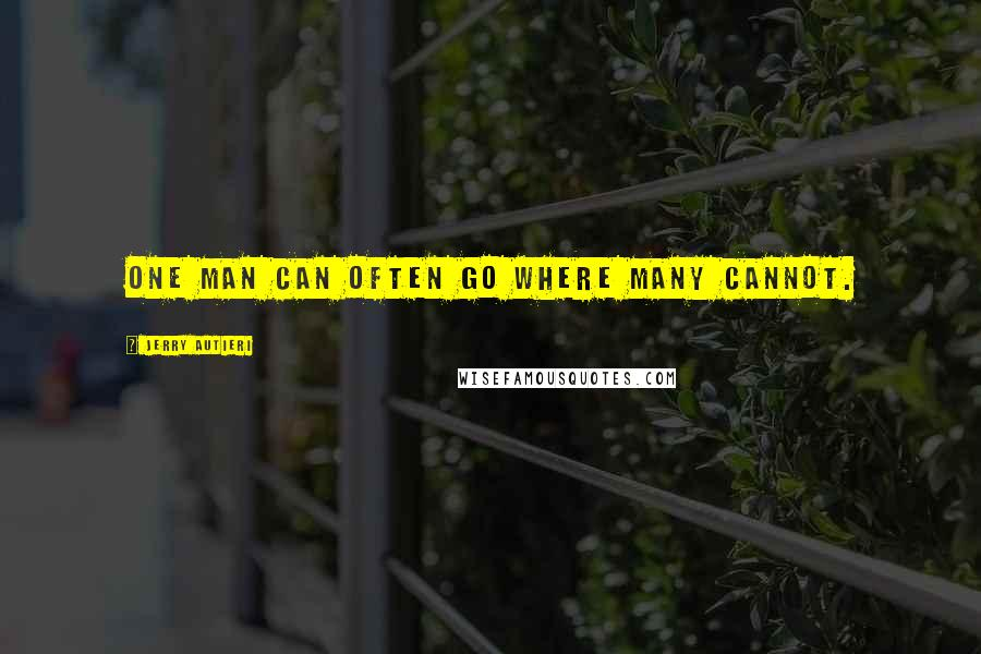 Jerry Autieri quotes: One man can often go where many cannot.