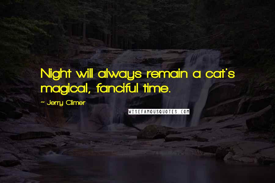 Jerry Climer quotes: Night will always remain a cat's magical, fanciful time.