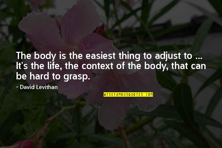 Jerry Dunn Quotes By David Levithan: The body is the easiest thing to adjust