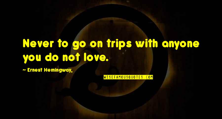 Jerry Dunn Quotes By Ernest Hemingway,: Never to go on trips with anyone you