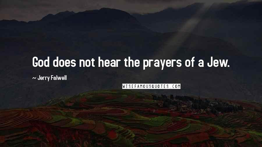 Jerry Falwell quotes: God does not hear the prayers of a Jew.