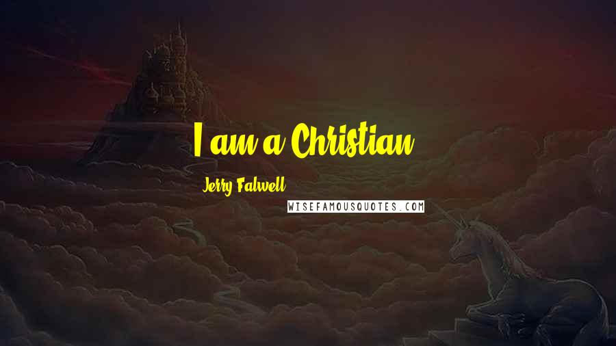 Jerry Falwell quotes: I am a Christian.