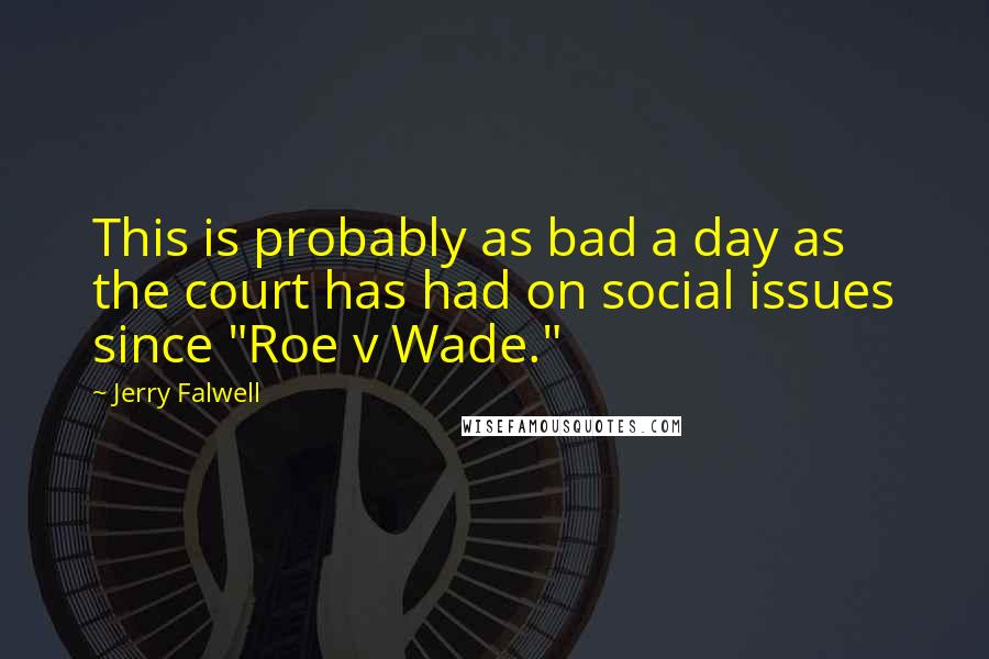 "Jerry Falwell quotes: This is probably as bad a day as the court has had on social issues since ""Roe v Wade."""