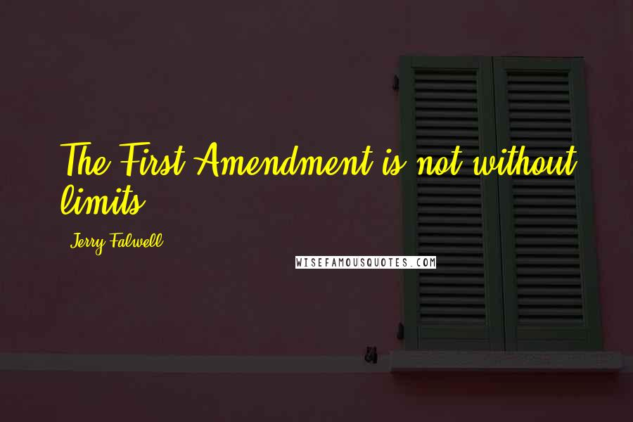Jerry Falwell quotes: The First Amendment is not without limits.