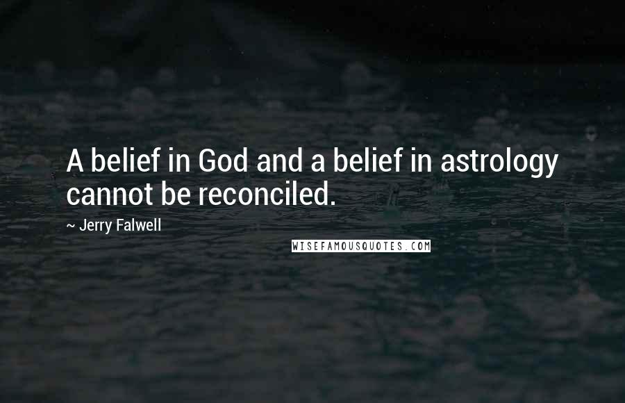 Jerry Falwell quotes: A belief in God and a belief in astrology cannot be reconciled.