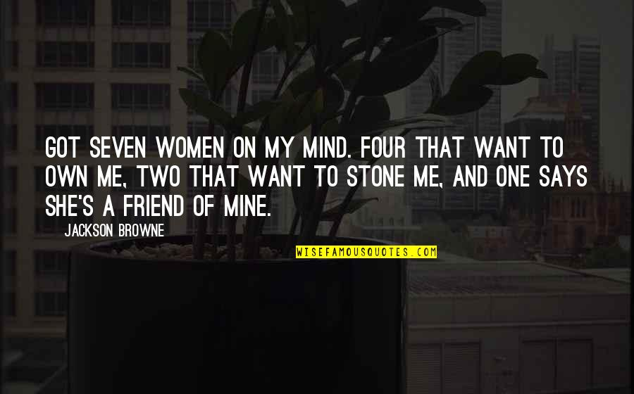 Jerry Litton Quotes By Jackson Browne: Got seven women on my mind. Four that