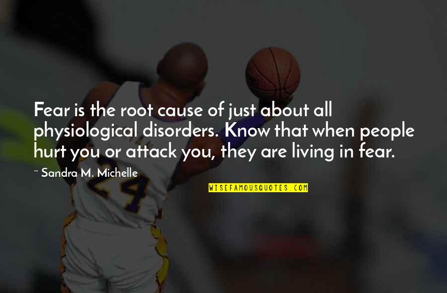 Jerry Litton Quotes By Sandra M. Michelle: Fear is the root cause of just about