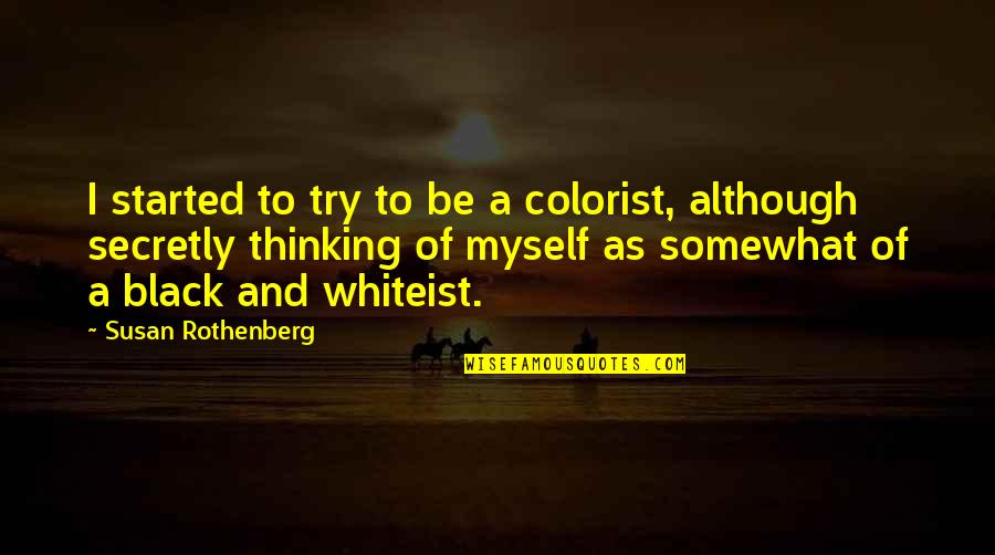 Jerry Litton Quotes By Susan Rothenberg: I started to try to be a colorist,