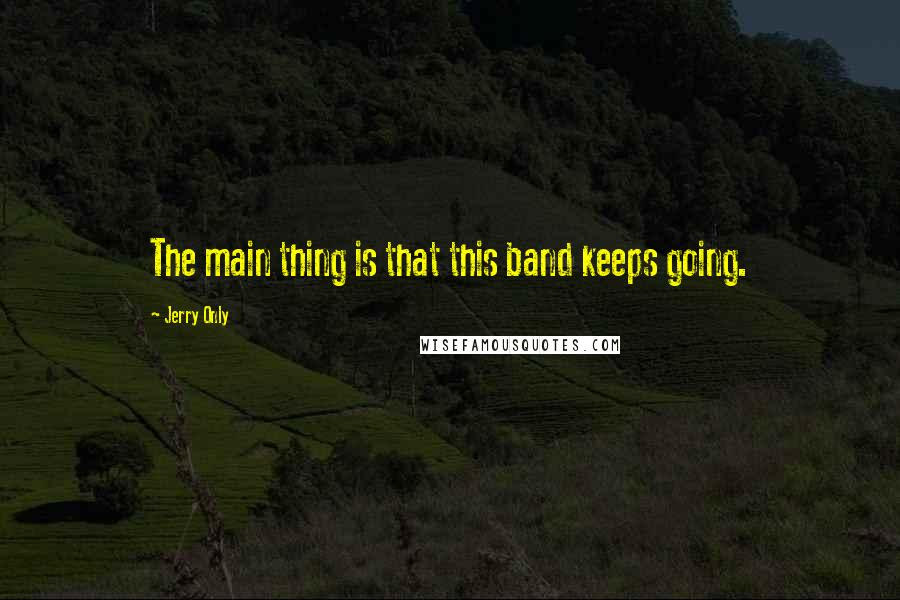 Jerry Only quotes: The main thing is that this band keeps going.