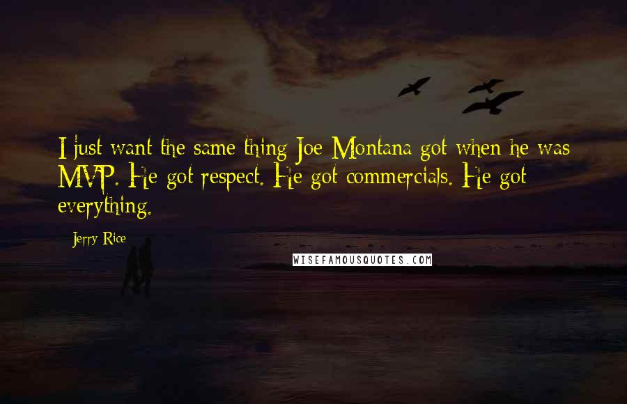 Jerry Rice quotes: I just want the same thing Joe Montana got when he was MVP. He got respect. He got commercials. He got everything.