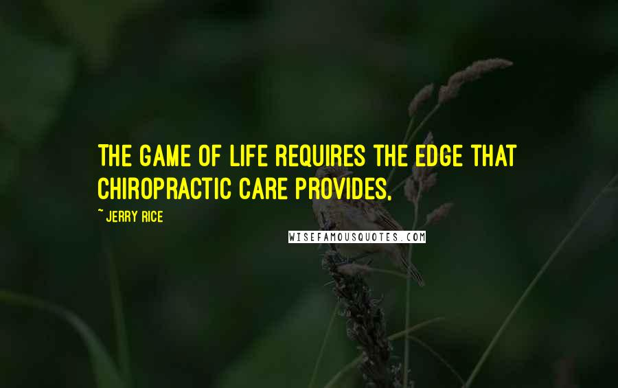 Jerry Rice quotes: The game of life requires the edge that chiropractic care provides,