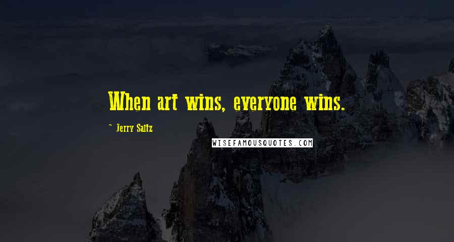 Jerry Saltz quotes: When art wins, everyone wins.