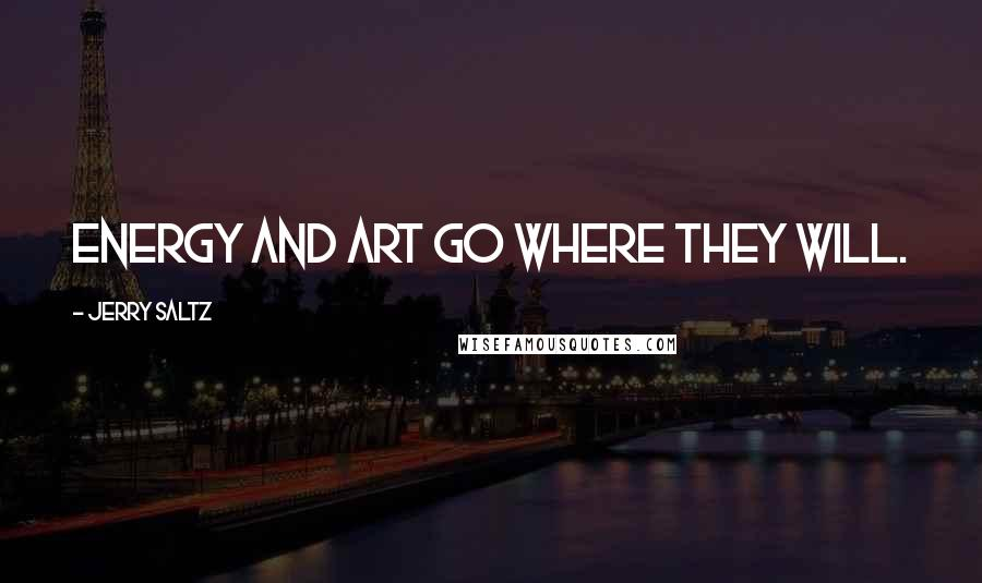 Jerry Saltz quotes: Energy and art go where they will.