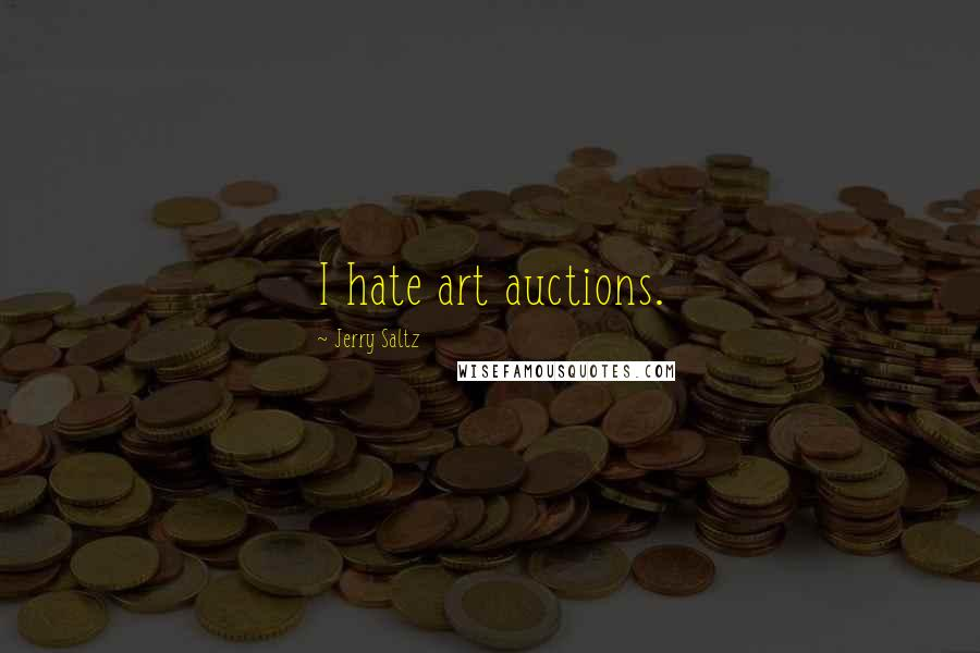 Jerry Saltz quotes: I hate art auctions.