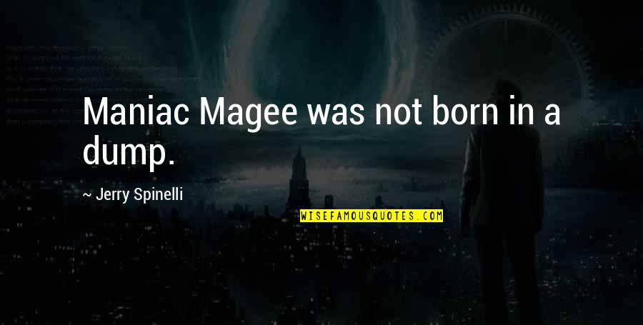 Jerry Spinelli Maniac Magee Quotes By Jerry Spinelli: Maniac Magee was not born in a dump.