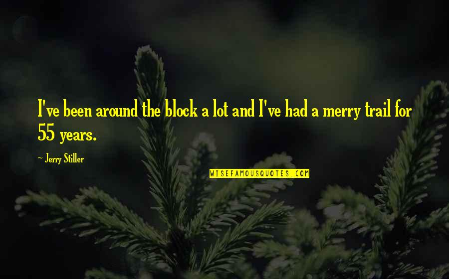 Jerry Stiller Quotes By Jerry Stiller: I've been around the block a lot and