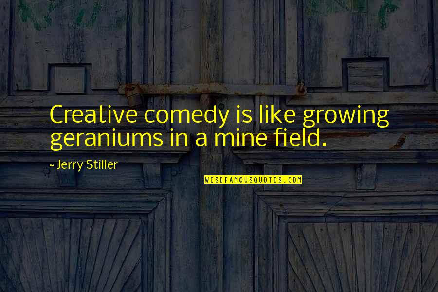 Jerry Stiller Quotes By Jerry Stiller: Creative comedy is like growing geraniums in a