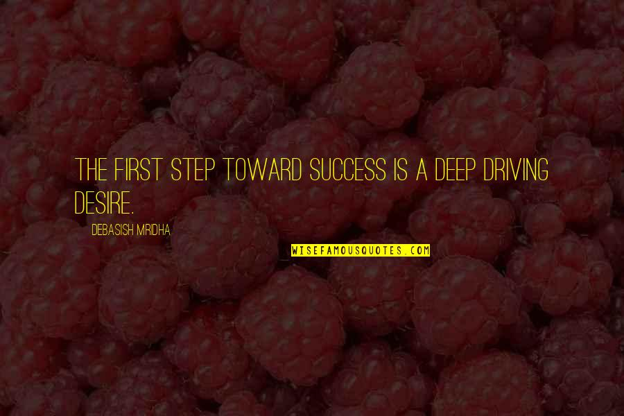 Jerry The King Quotes By Debasish Mridha: The first step toward success is a deep