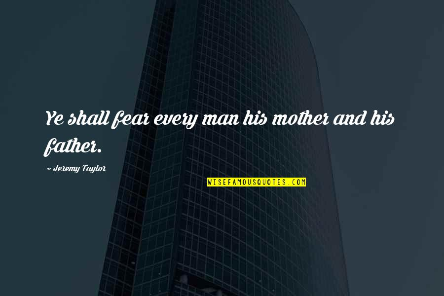 Jerry The King Quotes By Jeremy Taylor: Ye shall fear every man his mother and