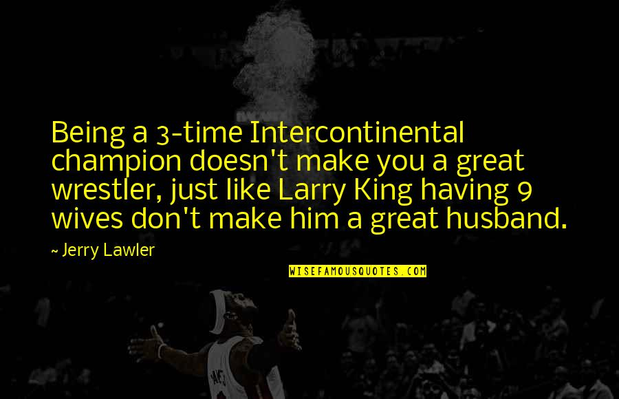 Jerry The King Quotes By Jerry Lawler: Being a 3-time Intercontinental champion doesn't make you
