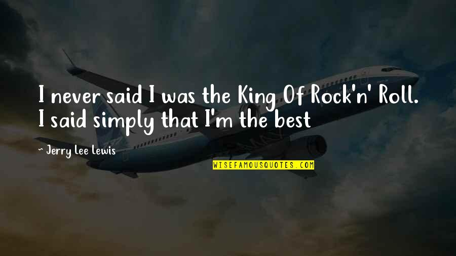 Jerry The King Quotes By Jerry Lee Lewis: I never said I was the King Of