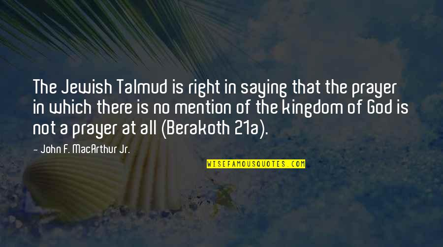 Jerry The King Quotes By John F. MacArthur Jr.: The Jewish Talmud is right in saying that