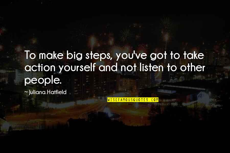 Jerry The King Quotes By Juliana Hatfield: To make big steps, you've got to take