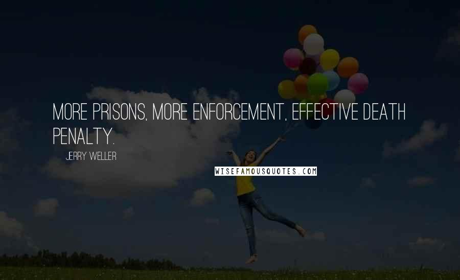 Jerry Weller quotes: More prisons, more enforcement, effective death penalty.