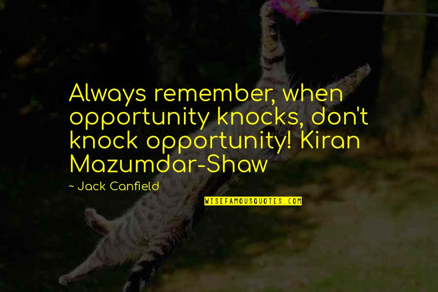 Jersey Shore Grenades Quotes By Jack Canfield: Always remember, when opportunity knocks, don't knock opportunity!