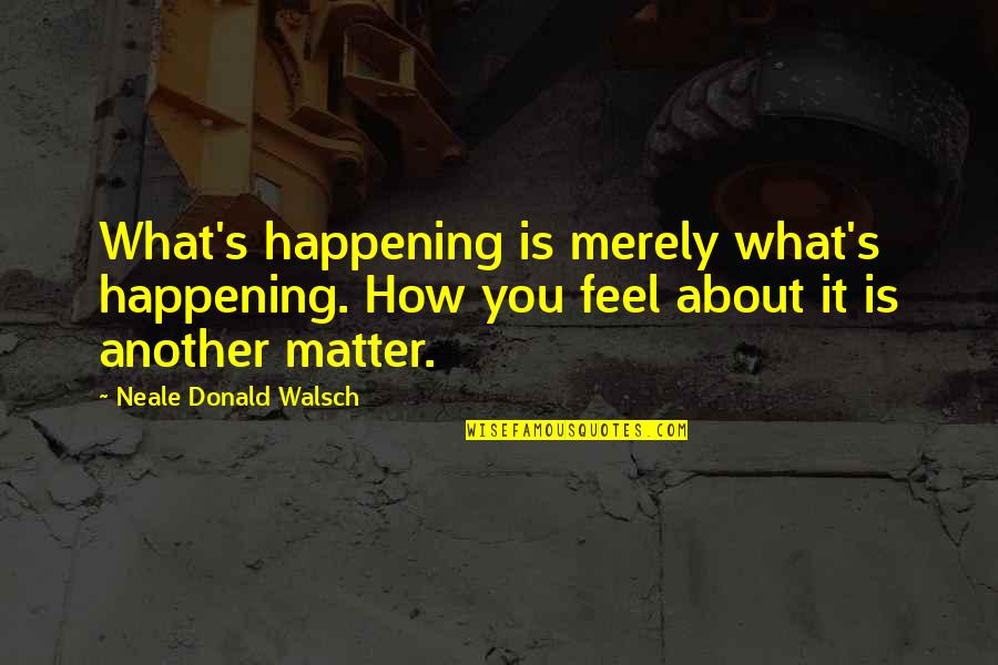 Jersey Shore Grenades Quotes By Neale Donald Walsch: What's happening is merely what's happening. How you