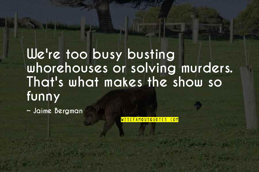 Jersey Shore Intro Quotes By Jaime Bergman: We're too busy busting whorehouses or solving murders.