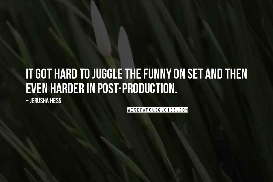 Jerusha Hess quotes: It got hard to juggle the funny on set and then even harder in post-production.