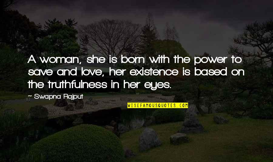 Jess And Cece Quotes By Swapna Rajput: A woman, she is born with the power