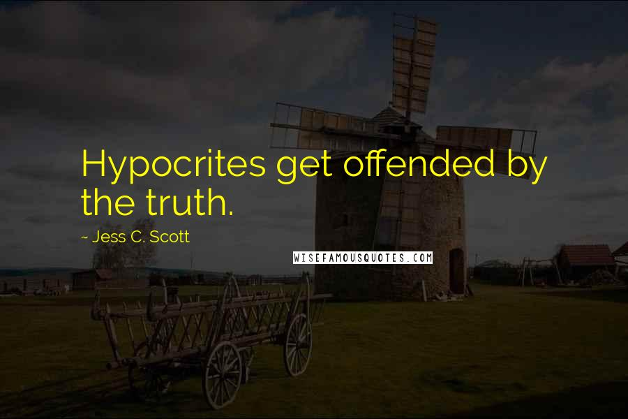 Jess C. Scott quotes: Hypocrites get offended by the truth.
