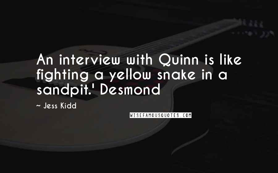 Jess Kidd quotes: An interview with Quinn is like fighting a yellow snake in a sandpit.' Desmond