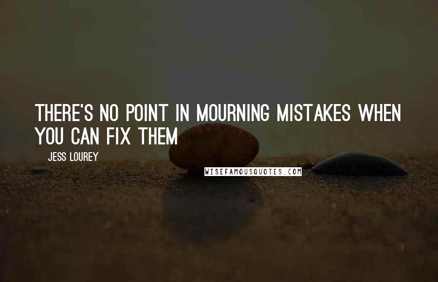 Jess Lourey quotes: there's no point in mourning mistakes when you can fix them