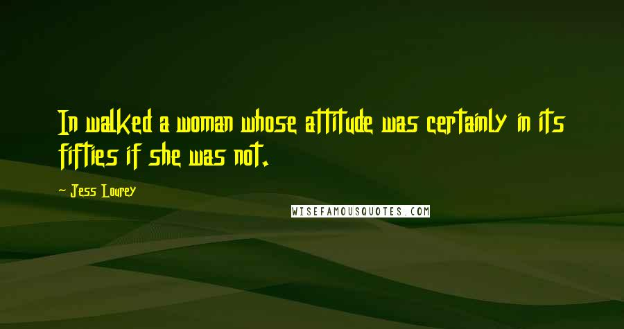 Jess Lourey quotes: In walked a woman whose attitude was certainly in its fifties if she was not.