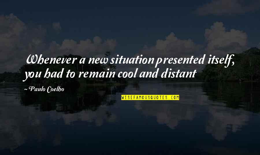 Jess Mauboy Quotes By Paulo Coelho: Whenever a new situation presented itself, you had