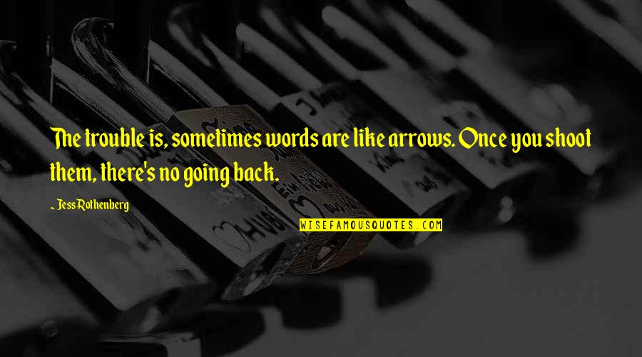 Jess Rothenberg Quotes By Jess Rothenberg: The trouble is, sometimes words are like arrows.