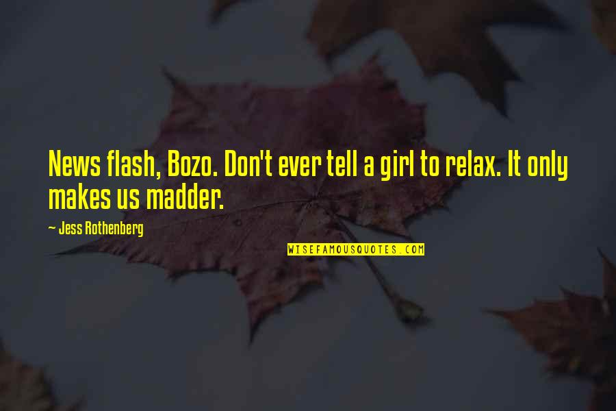 Jess Rothenberg Quotes By Jess Rothenberg: News flash, Bozo. Don't ever tell a girl