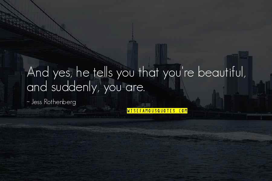 Jess Rothenberg Quotes By Jess Rothenberg: And yes, he tells you that you're beautiful,